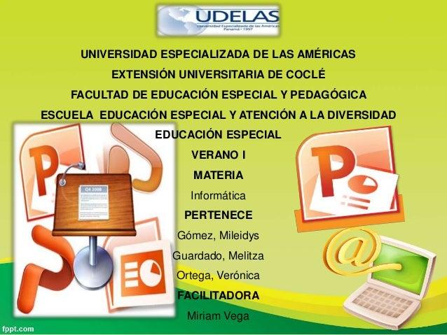 UNIVERSIDAD ESPECIALIZADA DE LAS AMÉRICAS EXTENSIÓN UNIVERSITARIA DE COCLÉ FACULTAD DE EDUCACIÓN ESPECIAL Y PEDAGÓGICA ESC...
