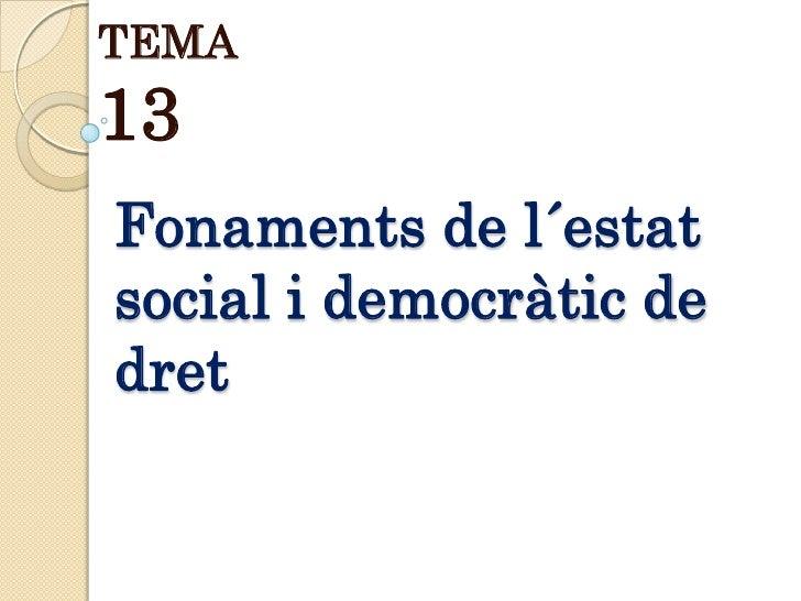 TEMA 13 Fonaments de l´estat social i democràtic de dret