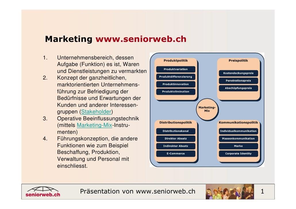 Marketing www.seniorweb.ch  1.   Unternehmensbereich, dessen      Aufgabe (Funktion) es ist, Waren      und Dienstleistung...