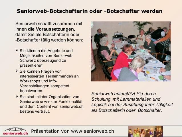 Seniorweb-Botschafterin oder -Botschafter werden Präsentation von www.seniorweb.ch 1 Seniorweb unterstützt Sie durch Schul...