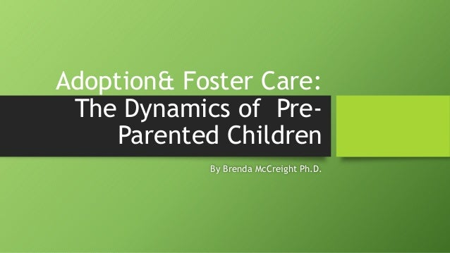 Adoption& Foster Care: The Dynamics of Pre- Parented Children By Brenda McCreight Ph.D.