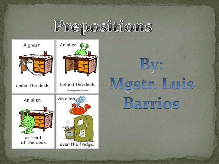 Prepositions<br />By:<br />Mgstr. Luis Barrios<br />