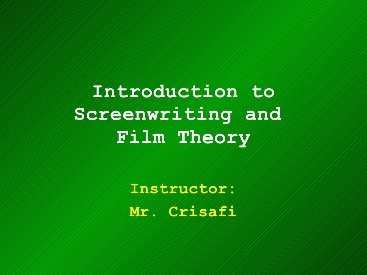 Introduction to Screenwriting and  Film Theory Instructor: Mr. Crisafi