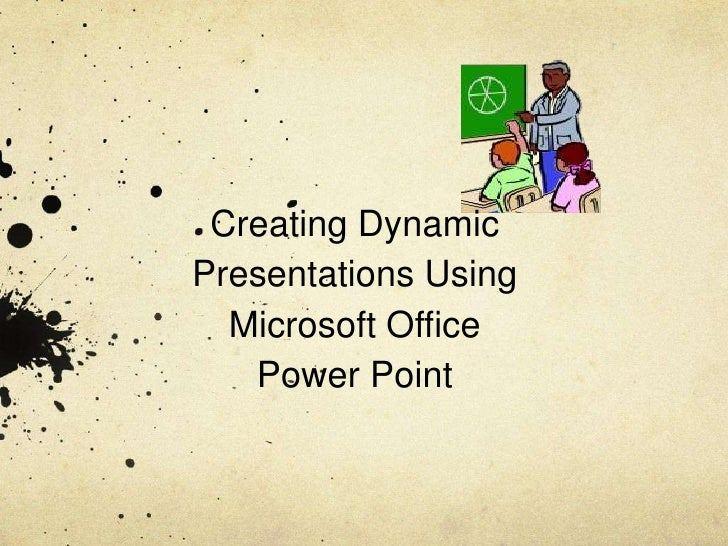 Creating Dynamic Presentations Using Microsoft Office Power Point<br />