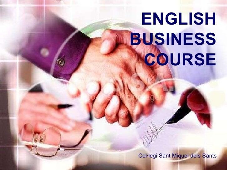 ENGLISH BUSINESS COURSE Col·legi Sant Miquel dels Sants