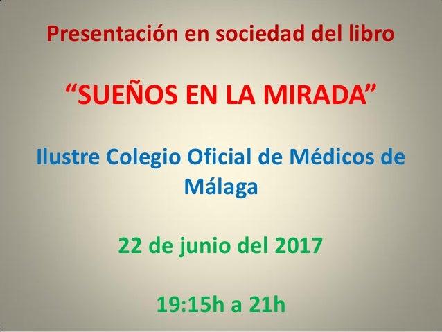 """Presentación en sociedad del libro """"SUEÑOS EN LA MIRADA"""" Ilustre Colegio Oficial de Médicos de Málaga 22 de junio del 2017..."""