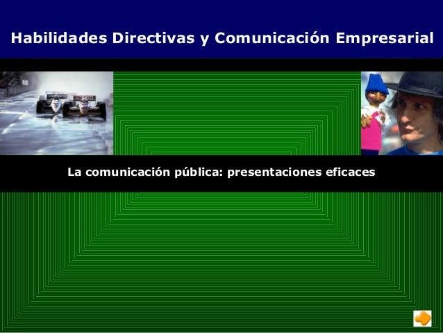 Comunicación, motivación y liderazgo corporativo La comunicación pública: presentaciones eficaces Habilidades Directivas y...