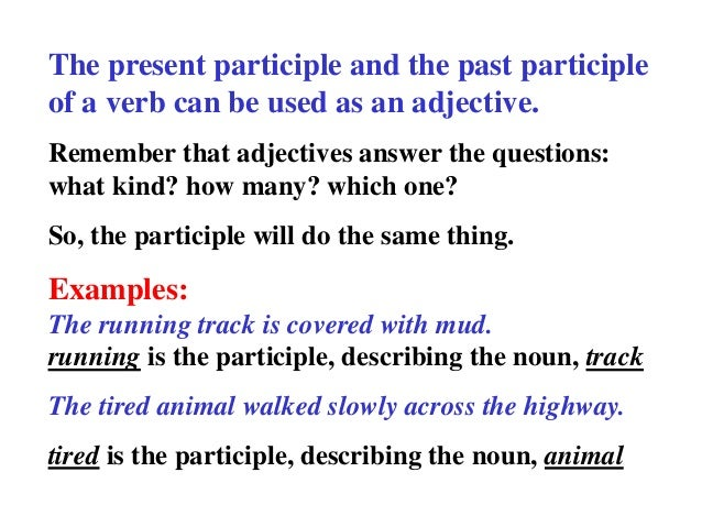what is a participle Past participle definition: 1 the form of a verb, usually made by adding -ed, used in some grammatical structures such as the passive and the present perfect: 2 a form of a verb that is used to show past action or to make perfect tenses and adjectives:.