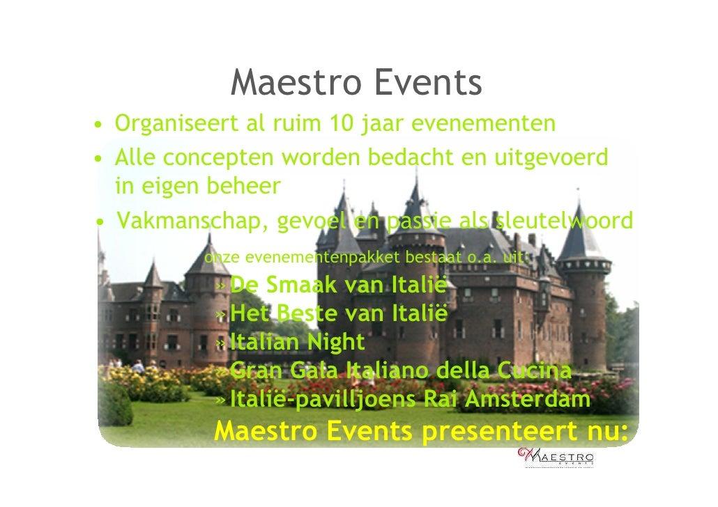 Maestro Events • Organiseert al ruim 10 jaar evenementen • Alle concepten worden bedacht en uitgevoerd   in eigen beheer •...