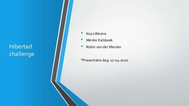 Hibertad challenge • KoosWestra • Menko Kalsbeek • Robin van der Meulen •Presentatie dag: 17-04-2020