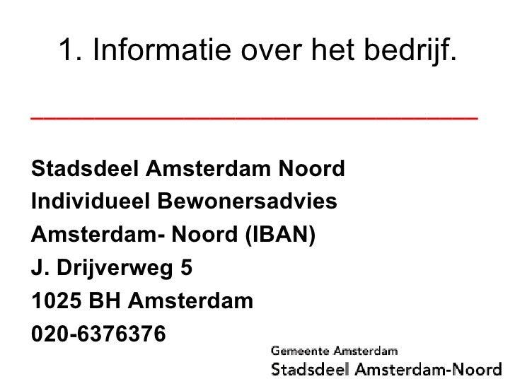 1. Informatie over het bedrijf. <ul><li>___________________________________   </li></ul><ul><li>Stadsdeel Amsterdam Noord ...