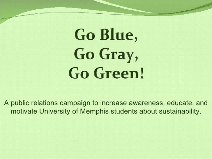 A public relations campaign to increase awareness, educate, and motivate University of Memphis students about sustainabili...