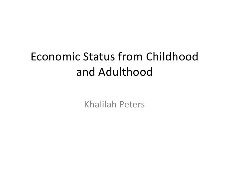 Economic Status from Childhood and Adulthood <br />Khalilah Peters<br />
