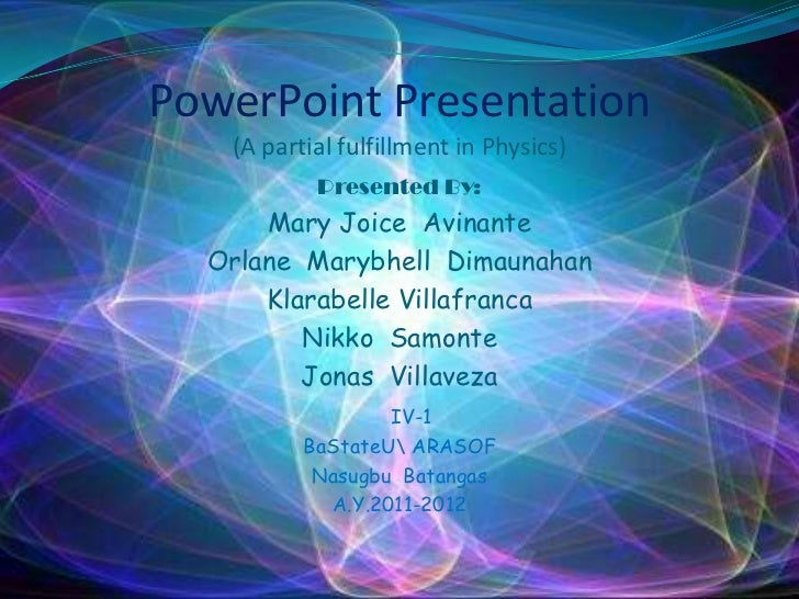PowerPoint Presentation   (A partial fulfillment in Physics)           Presented By:      Mary Joice Avinante  Orlane Mary...