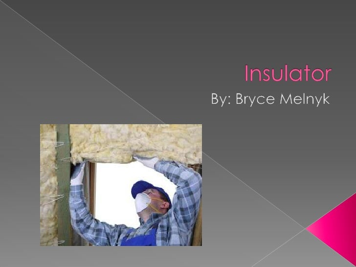  Insulators put insulation in all of the exterior walls to keep heat in  during winter and out during summer. So if some...