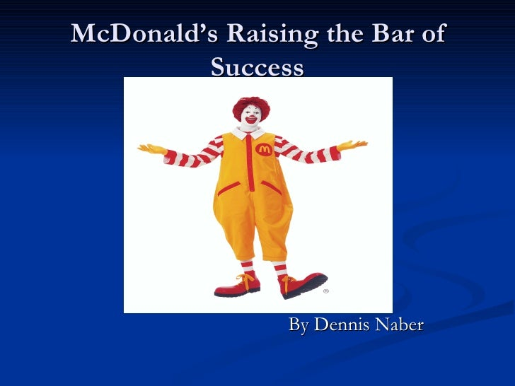 McDonald's Raising the Bar of         Success                By Dennis Naber
