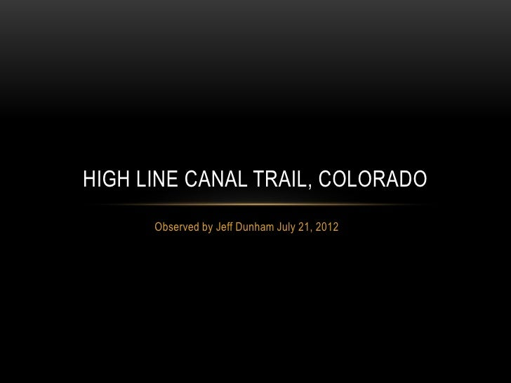 HIGH LINE CANAL TRAIL, COLORADO      Observed by Jeff Dunham July 21, 2012