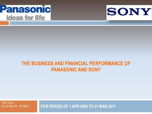 THE BUSINESS AND FINANCIAL PERFORMANCE OF                          PANASONIC AND SONYThan AungACCA Reg: No. 1915848   FOR ...