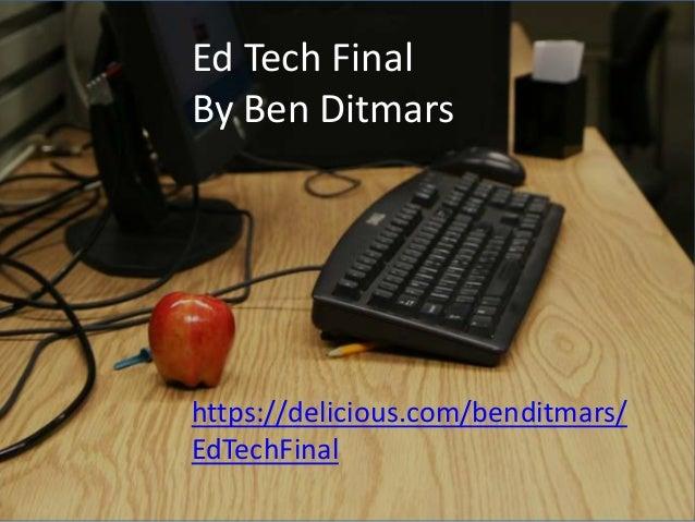 Ed Tech FinalBy Ben Ditmarshttps://delicious.com/benditmars/EdTechFinal