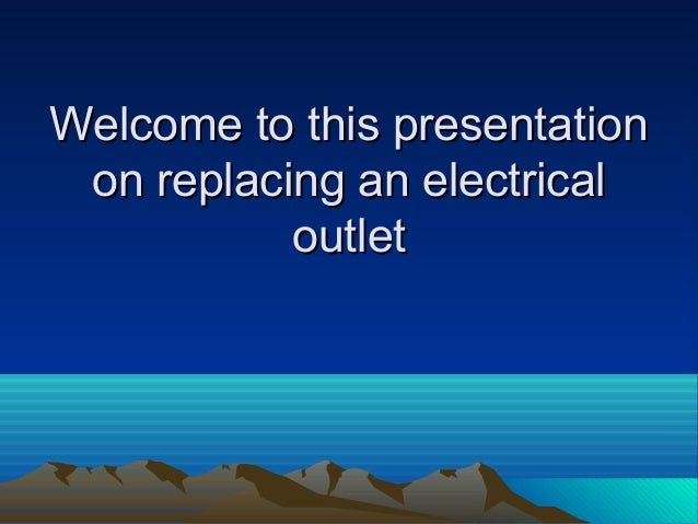 Welcome to this presentationWelcome to this presentation on replacing an electricalon replacing an electrical outletoutlet