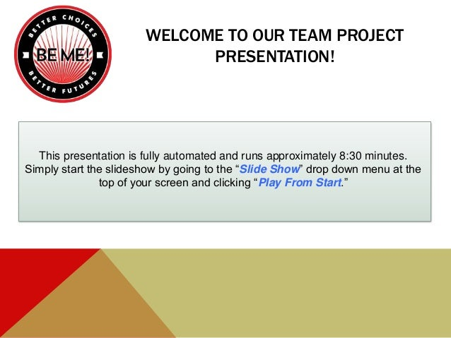 WELCOME TO OUR TEAM PROJECT PRESENTATION! This presentation is fully automated and runs approximately 8:30 minutes. Simply...