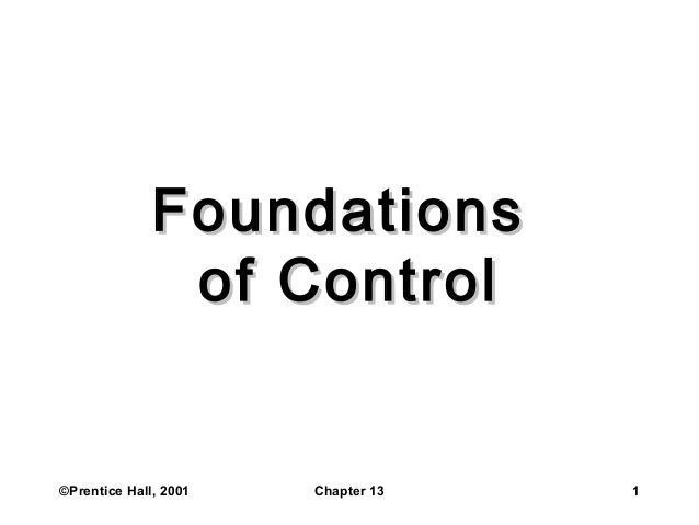 ©Prentice Hall, 2001 Chapter 13 1 FoundationsFoundations of Controlof Control
