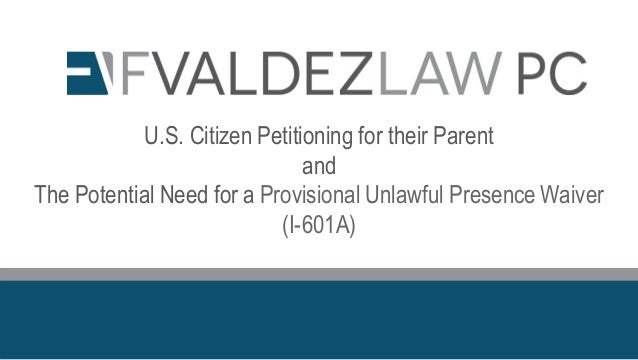 U.S. Citizen Petitioning for their Parent and The Potential Need for a Provisional Unlawful Presence Waiver (I-601A)