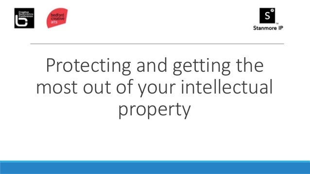 Protecting and getting the most out of your intellectual property