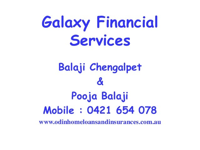 Galaxy Financial Services Balaji Chengalpet & Pooja Balaji Mobile : 0421 654 078 www.odinhomeloansandinsurances.com.au