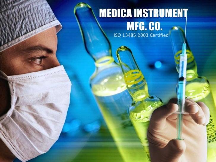 MEDICA INSTRUMENT     MFG. CO.  ISO 13485:2003 Certified