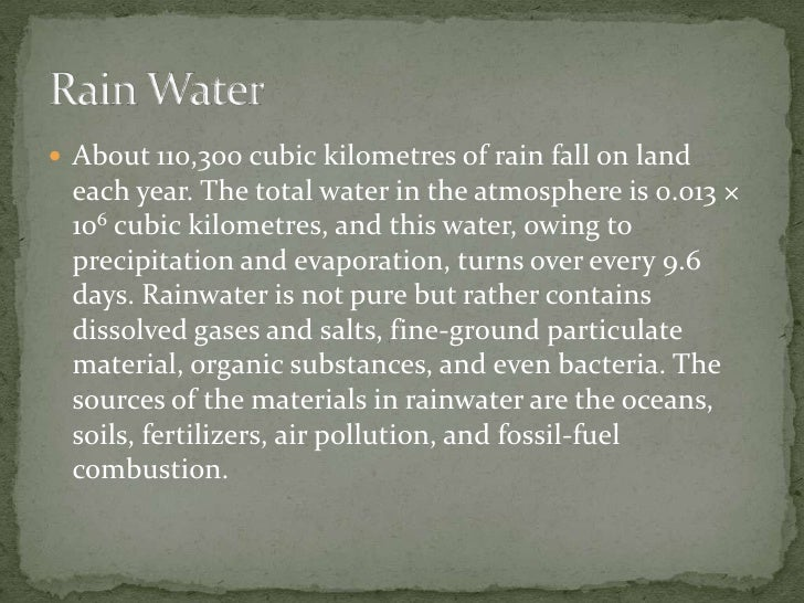 About 110,300 cubic kilometres of rain fall on land each year. The total water in the atmosphere is 0.013 × 106 cubic kilo...