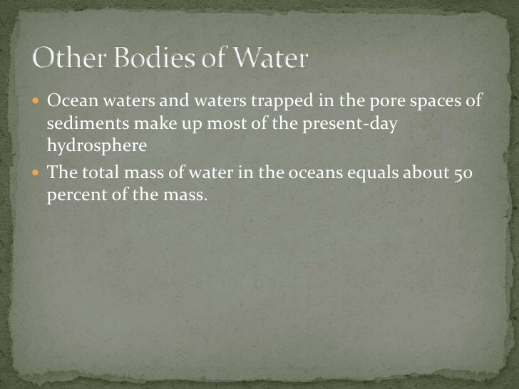 Ocean waters and waters trapped in the pore spaces of sediments make up most of the present-day hydrosphere<br />The total...
