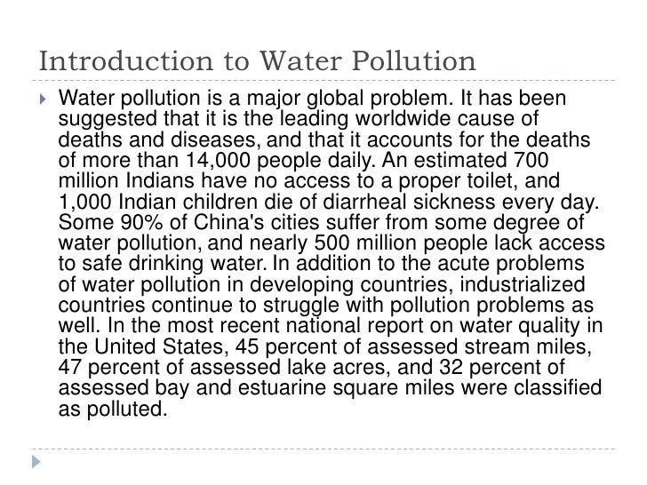 Introduction to Water Pollution<br />Water pollution is a major global problem. It has been suggested that it is the leadi...