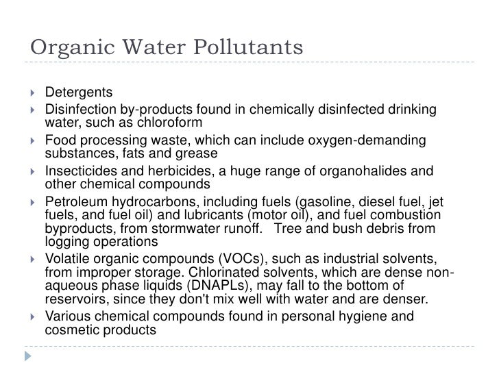 Organic Water Pollutants<br />Detergents<br />Disinfection by-products found in chemically disinfected drinking water, suc...