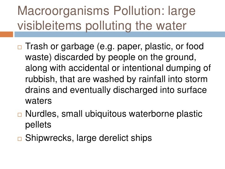 Macroorganisms Pollution: large visibleitems polluting the water<br />Trash or garbage (e.g. paper, plastic, or food waste...