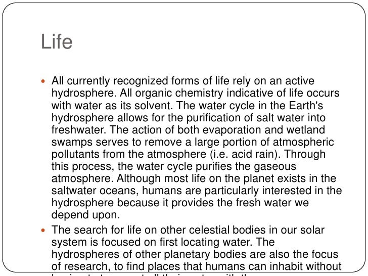 Life<br />All currently recognized forms of life rely on an active hydrosphere. All organic chemistry indicative of life o...