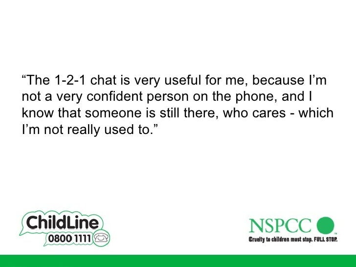 """ The 1-2-1 chat is very useful for me, because I'm not a very confident person on the phone, and I know that someone is s..."