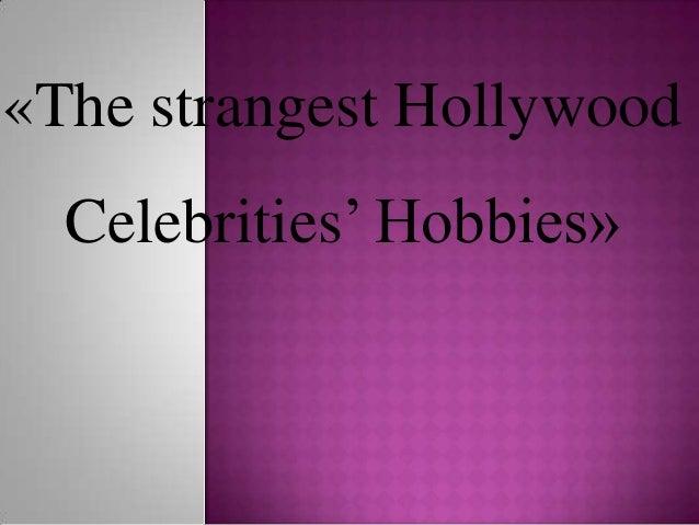 «The strangest Hollywood Celebrities' Hobbies»