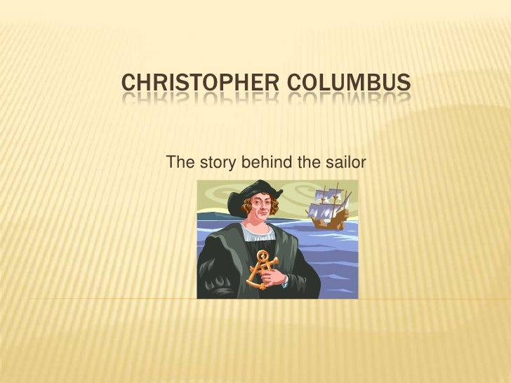 Christopher Columbus<br />The story behind the sailor<br />