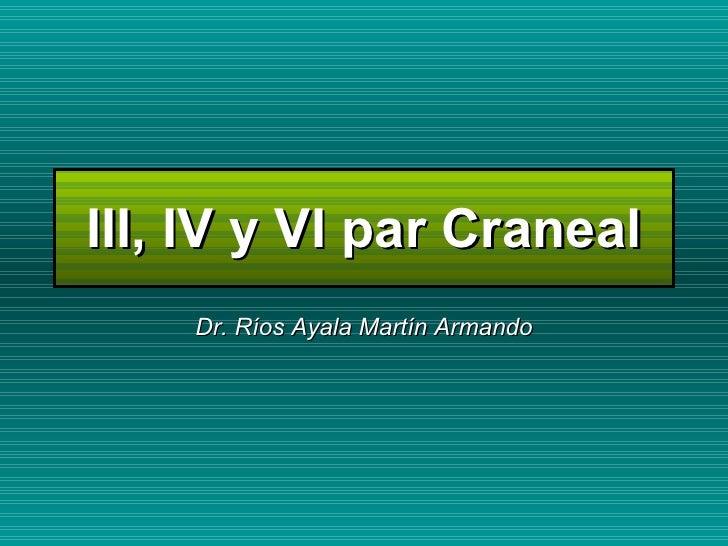 III, IV y VI par Craneal Dr. Ríos Ayala Martín Armando