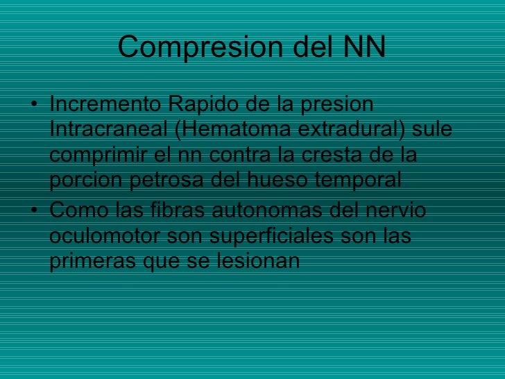 Compresion del NN <ul><li>Incremento Rapido de la presion Intracraneal (Hematoma extradural) sule comprimir el nn contra l...