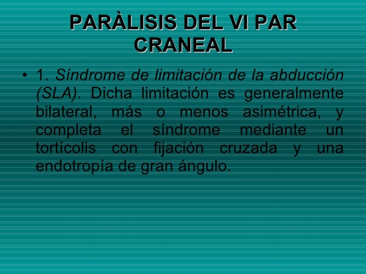 <ul><li>1.  Síndrome de limitación de la abducción (SLA) . Dicha limitación es generalmente bilateral, más o menos asimétr...
