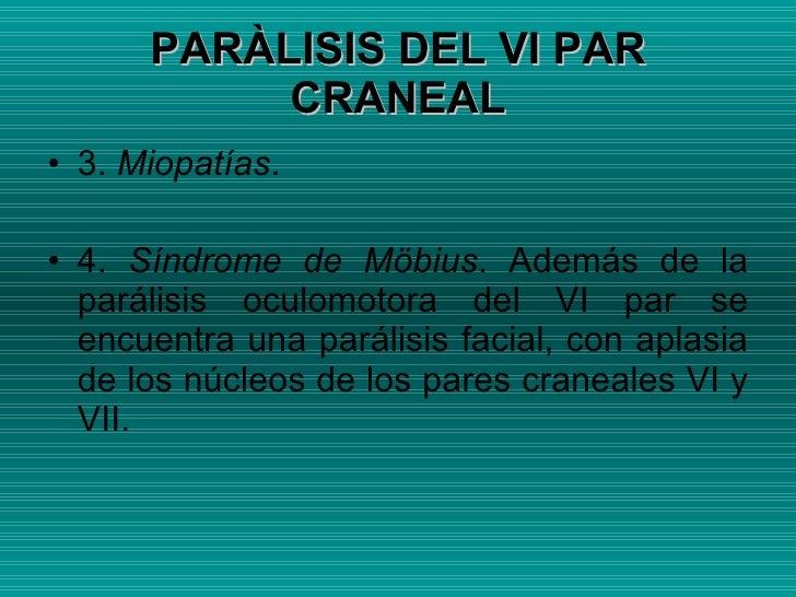 <ul><li>3.  Miopatías . </li></ul><ul><li>4.  Síndrome de Möbius . Además de la parálisis oculomotora del VI par se encuen...