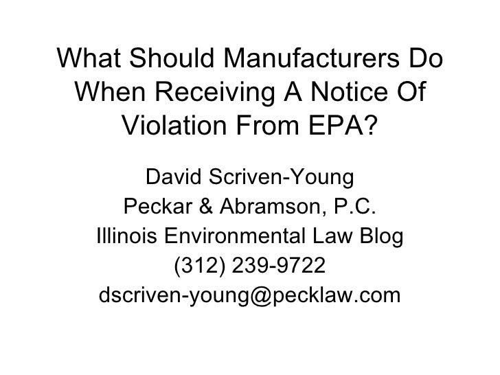 What Should Manufacturers Do When Receiving A Notice Of Violation From EPA? David Scriven-Young Peckar & Abramson, P.C. Il...