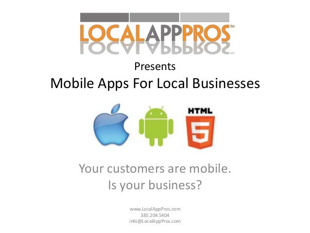 PresentsMobile Apps For Local Businesses    Your customers are mobile.         Is your business?            www.LocalAppPr...