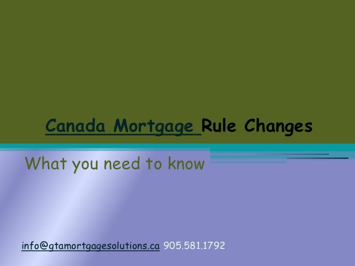 Canada Mortgage Rule Changes<br />What you need to know<br />info@gtamortgagesolutions.ca905.581.1792<br />