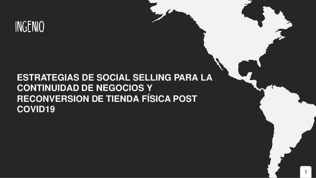 1 ESTRATEGIAS DE SOCIAL SELLING PARA LA CONTINUIDAD DE NEGOCIOS Y RECONVERSION DE TIENDA FÍSICA POST COVID19