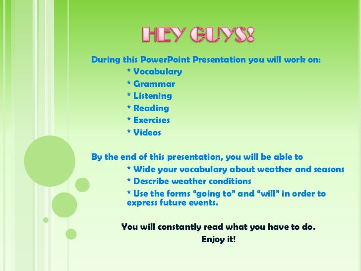 During this PowerPoint Presentation you will work on:        * Vocabulary        * Grammar        * Listening        * Rea...