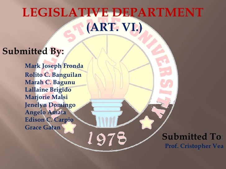 LEGISLATIVE DEPARTMENT<br /> (ART. VI.)<br />Submitted By:<br />Mark Joseph Fronda<br />	Rolito C. Banguilan<br />	Marah C...