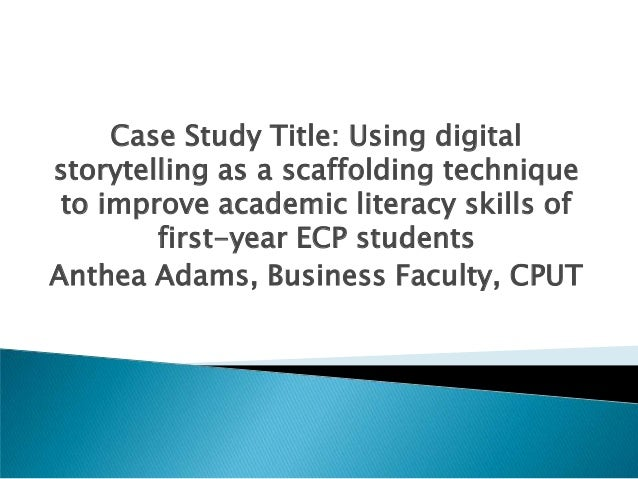 Case Study Title: Using digitalstorytelling as a scaffolding techniqueto improve academic literacy skills offirst-year ECP...